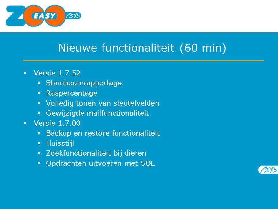 Nieuwe functionaliteit (60 min)  Versie 1.7.52  Stamboomrapportage  Raspercentage  Volledig tonen van sleutelvelden  Gewijzigde mailfunctionaliteit  Versie 1.7.00  Backup en restore functionaliteit  Huisstijl  Zoekfunctionaliteit bij dieren  Opdrachten uitvoeren met SQL