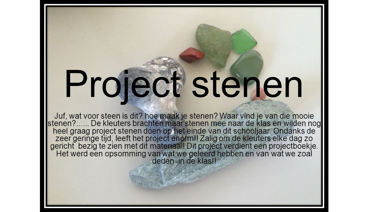 Project stenen Juf, wat voor steen is dit. hoe maak je stenen.