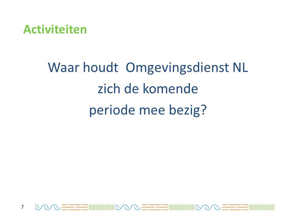 Activiteiten Waar houdt Omgevingsdienst NL zich de komende periode mee bezig 7