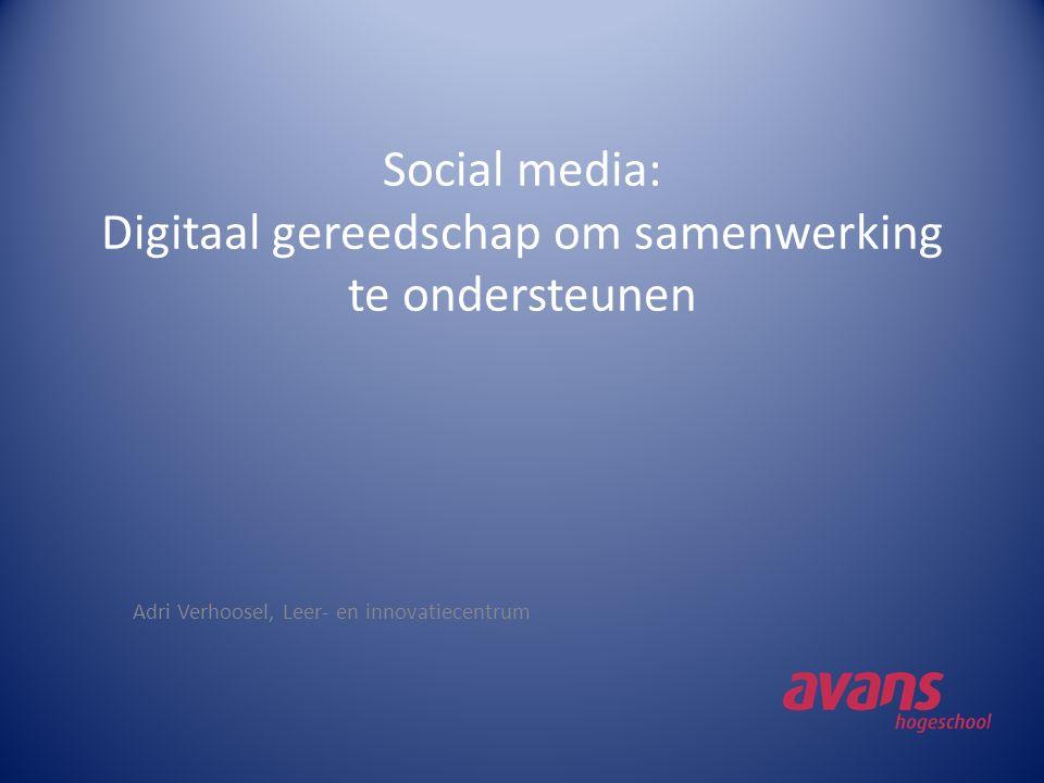 Social media: Digitaal gereedschap om samenwerking te ondersteunen Adri Verhoosel, Leer- en innovatiecentrum