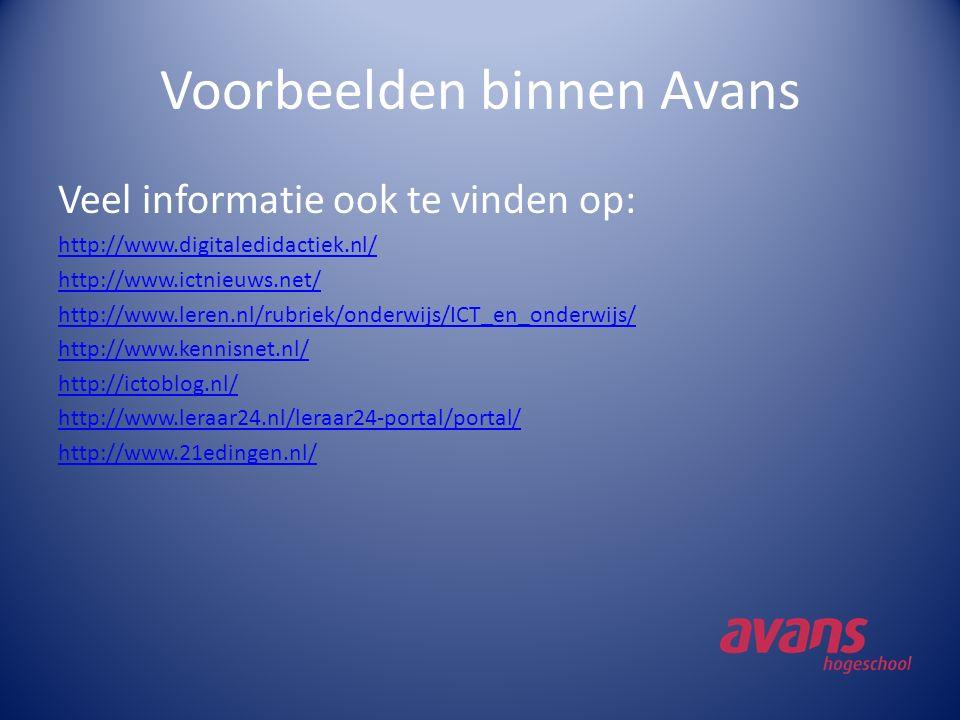 Voorbeelden binnen Avans Veel informatie ook te vinden op: http://www.digitaledidactiek.nl/ http://www.ictnieuws.net/ http://www.leren.nl/rubriek/onde
