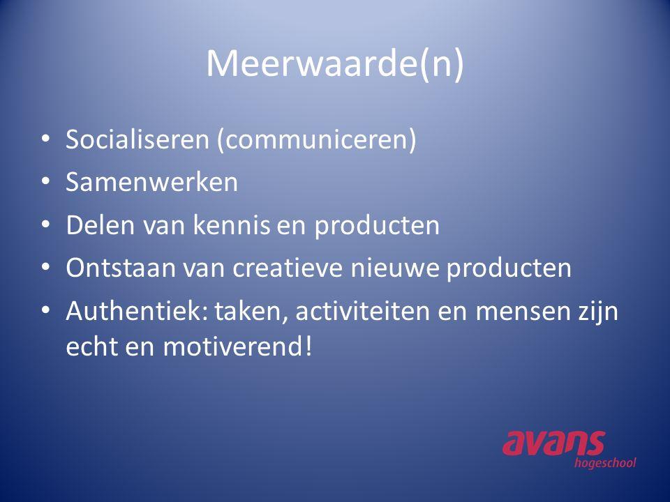 Meerwaarde(n) Socialiseren (communiceren) Samenwerken Delen van kennis en producten Ontstaan van creatieve nieuwe producten Authentiek: taken, activit