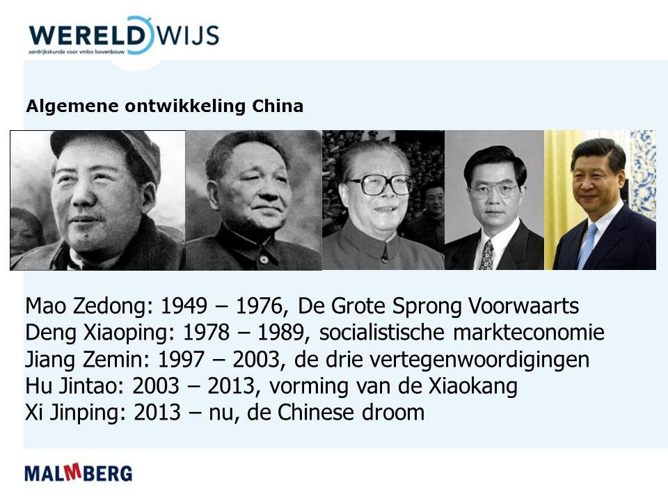 Algemene ontwikkeling China Mao Zedong: 1949 – 1976, De Grote Sprong Voorwaarts Deng Xiaoping: 1978 – 1989, socialistische markteconomie Jiang Zemin: 1997 – 2003, de drie vertegenwoordigingen Hu Jintao: 2003 – 2013, vorming van de Xiaokang Xi Jinping: 2013 – nu, de Chinese droom