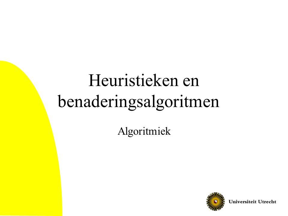 Heuristieken en benaderingsalgoritmen Algoritmiek