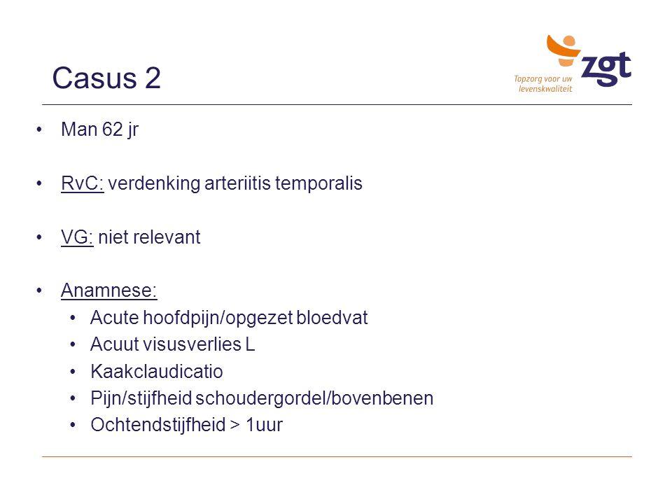 Man 62 jr RvC: verdenking arteriitis temporalis VG: niet relevant Anamnese: Acute hoofdpijn/opgezet bloedvat Acuut visusverlies L Kaakclaudicatio Pijn