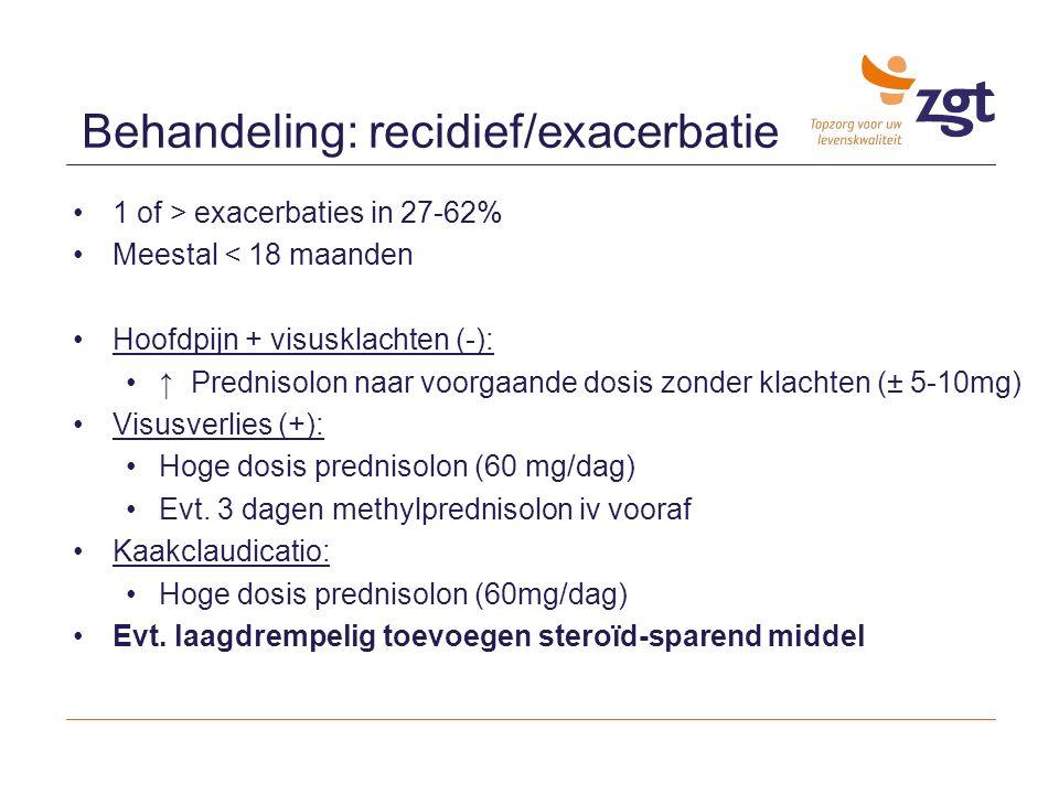 1 of > exacerbaties in 27-62% Meestal < 18 maanden Hoofdpijn + visusklachten (-): ↑ Prednisolon naar voorgaande dosis zonder klachten (± 5-10mg) Visus