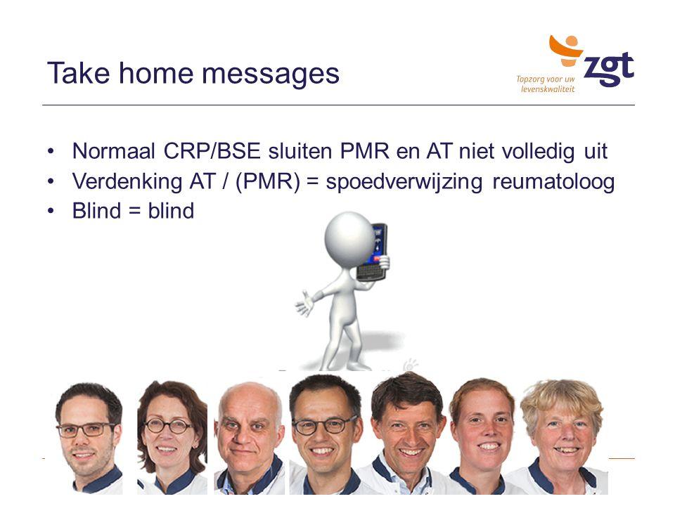 Normaal CRP/BSE sluiten PMR en AT niet volledig uit Verdenking AT / (PMR) = spoedverwijzing reumatoloog Blind = blind Take home messages