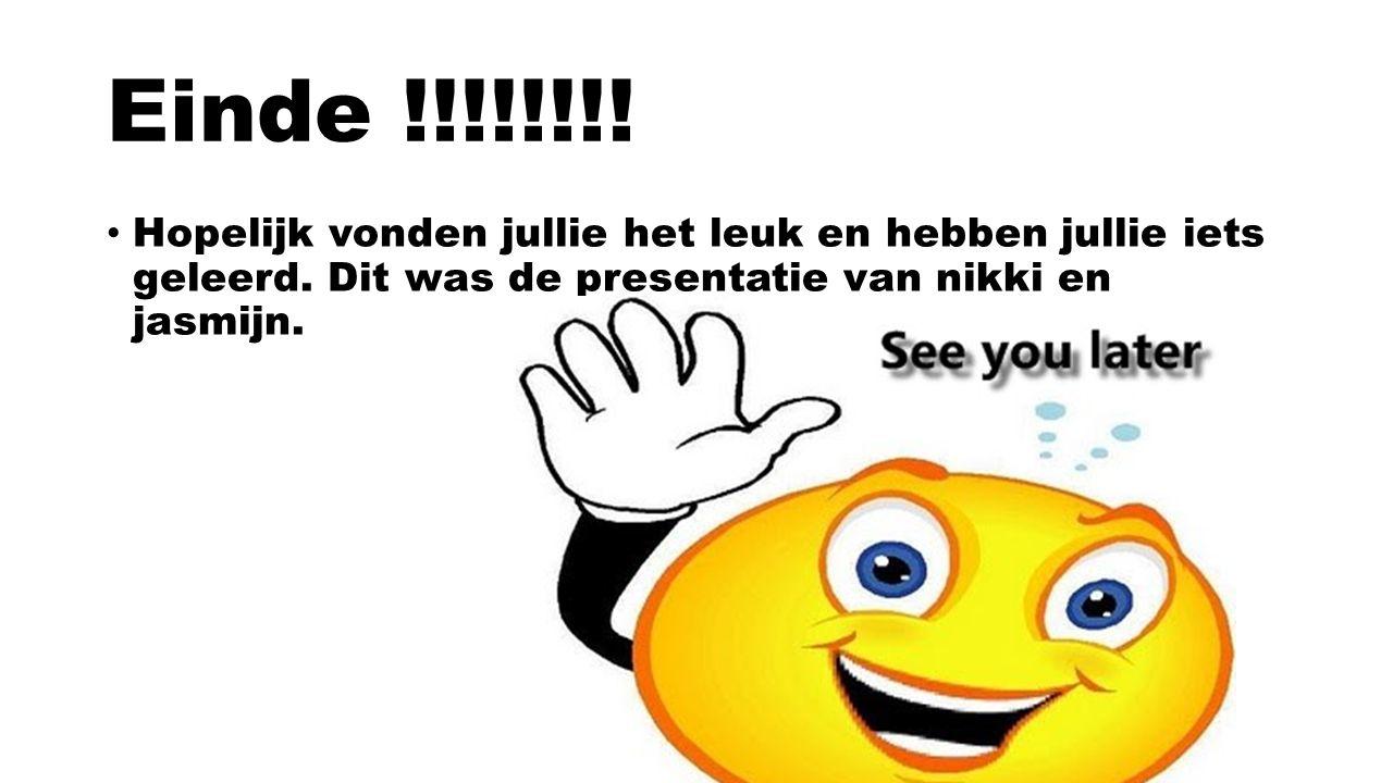 Einde !!!!!!!! Hopelijk vonden jullie het leuk en hebben jullie iets geleerd. Dit was de presentatie van nikki en jasmijn.