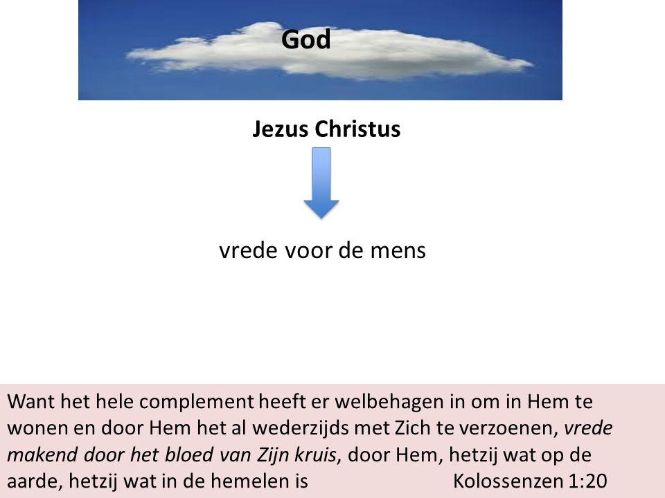 God Jezus Christus vrede voor de mens Want het hele complement heeft er welbehagen in om in Hem te wonen en door Hem het al wederzijds met Zich te verzoenen, vrede makend door het bloed van Zijn kruis, door Hem, hetzij wat op de aarde, hetzij wat in de hemelen is Kolossenzen 1:20