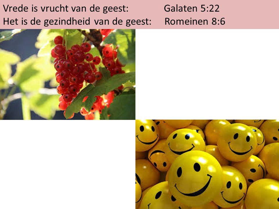 Vrede is vrucht van de geest: Galaten 5:22 Het is de gezindheid van de geest: Romeinen 8:6