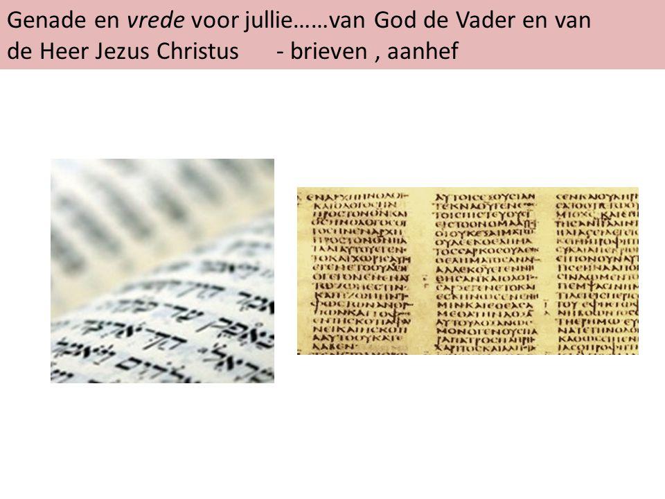 Genade en vrede voor jullie……van God de Vader en van de Heer Jezus Christus - brieven, aanhef