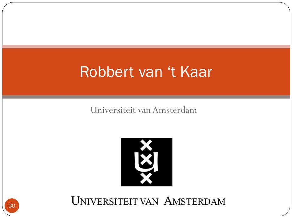 Universiteit van Amsterdam 30 Robbert van 't Kaar