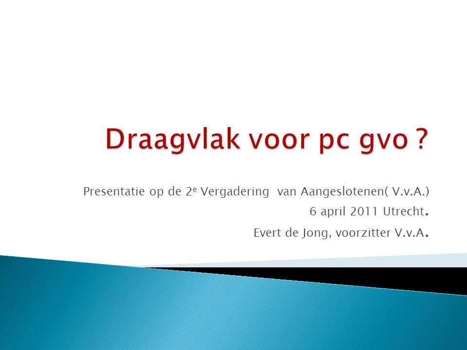 Presentatie op de 2 e Vergadering van Aangeslotenen( V.v.A.) 6 april 2011 Utrecht.