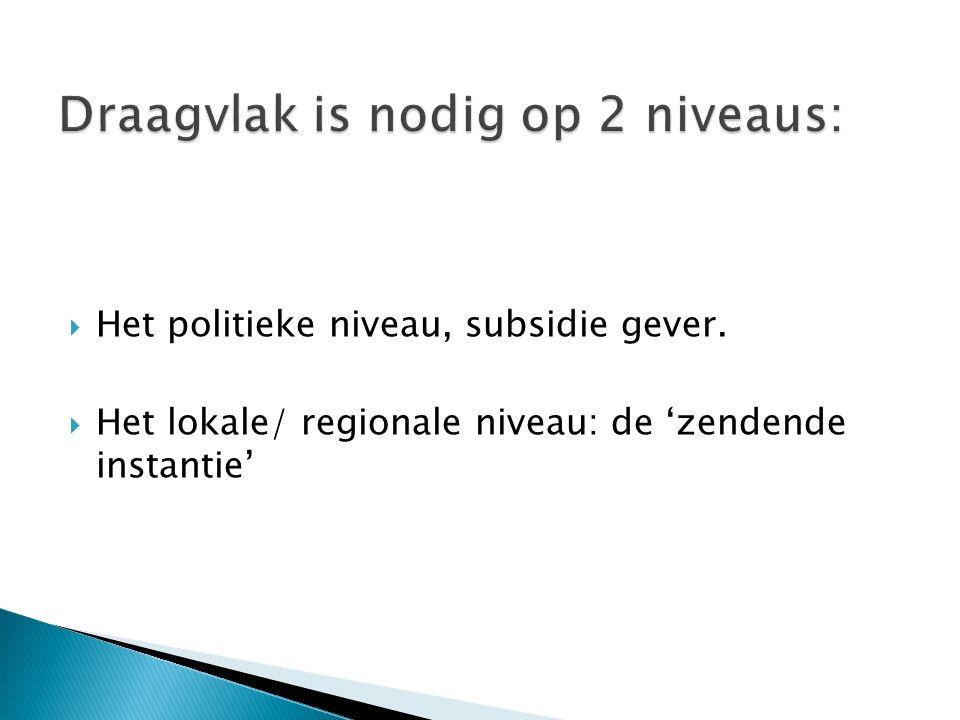  Het politieke niveau, subsidie gever.  Het lokale/ regionale niveau: de 'zendende instantie'