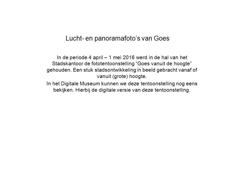 """Lucht- en panoramafoto's van Goes In de periode 4 april – 1 mei 2016 werd in de hal van het Stadskantoor de fototentoonstelling """"Goes vanuit de hoogte"""