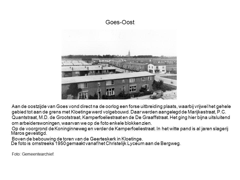 Goes-Oost Aan de oostzijde van Goes vond direct na de oorlog een forse uitbreiding plaats, waarbij vrijwel het gehele gebied tot aan de grens met Kloe