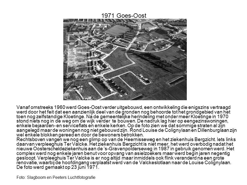 1971 Goes-Oost Vanaf omstreeks 1960 werd Goes-Oost verder uitgebouwd, een ontwikkeling die enigszins vertraagd werd door het feit dat een aanzienlijk
