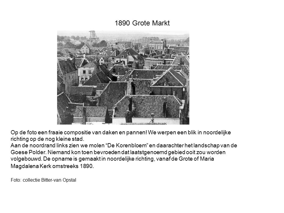 1890 Grote Markt Op de foto een fraaie compositie van daken en pannen! We werpen een blik in noordelijke richting op de nog kleine stad. Aan de noordr