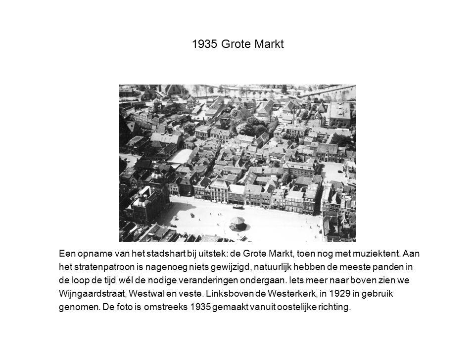 1935 Grote Markt Een opname van het stadshart bij uitstek: de Grote Markt, toen nog met muziektent. Aan het stratenpatroon is nagenoeg niets gewijzigd