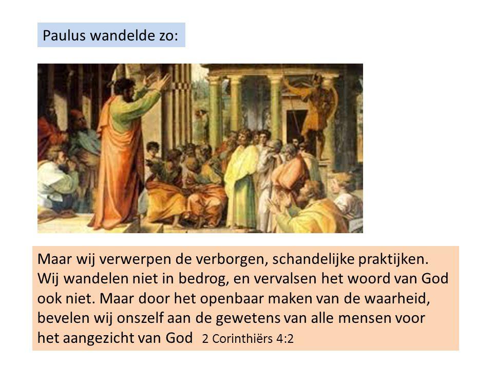 Paulus wandelde zo: Maar wij verwerpen de verborgen, schandelijke praktijken.