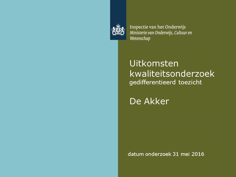 Uitkomsten kwaliteitsonderzoek gedifferentieerd toezicht De Akker datum onderzoek 31 mei 2016