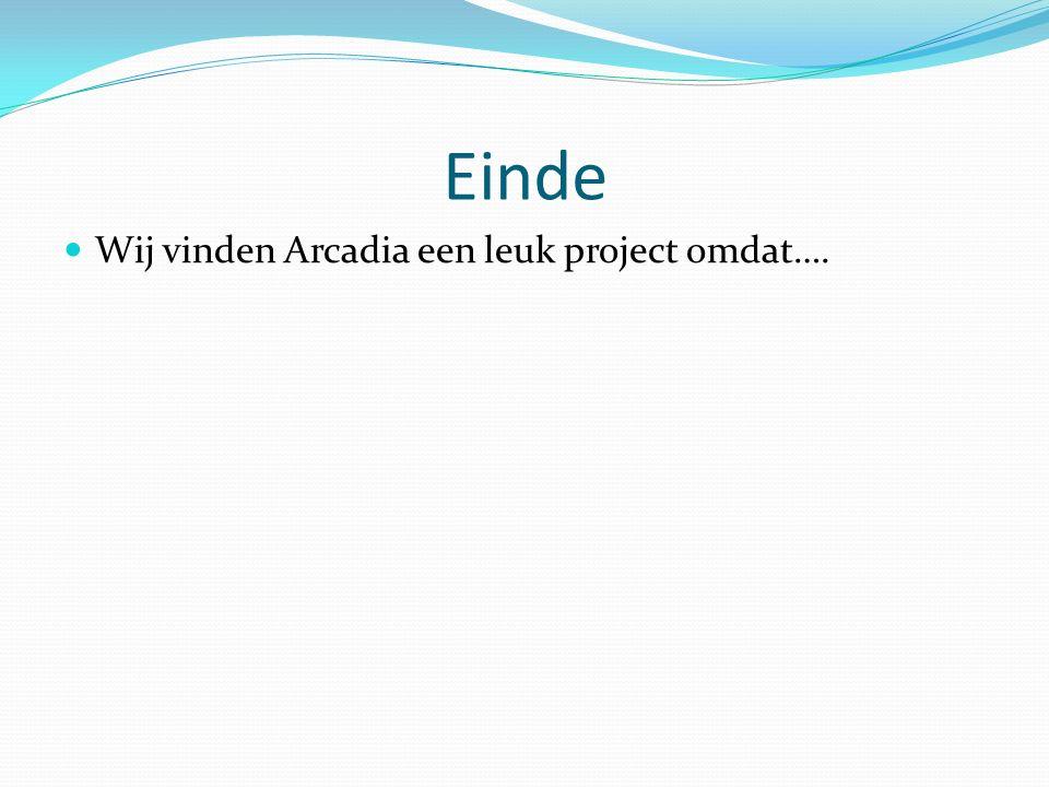 Einde Wij vinden Arcadia een leuk project omdat….