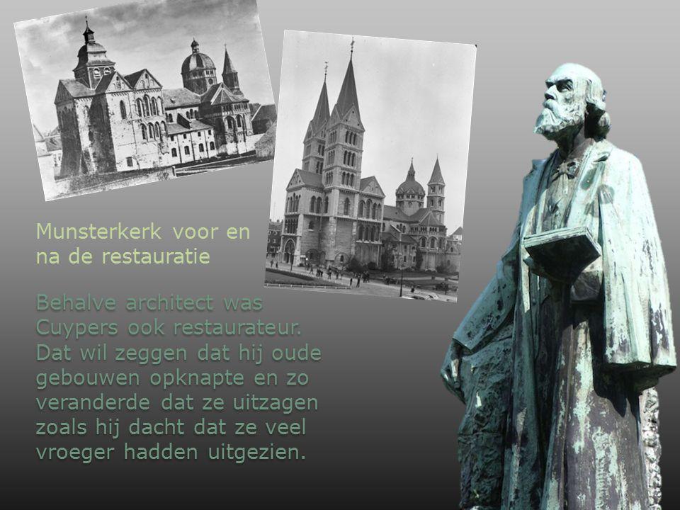 Munsterkerk vr en na de restauratie Behalve architect was Cuypers ook restaurateur. Dat wil zeggen dat hij oude gebouwen opknapte en zo veranderde dat