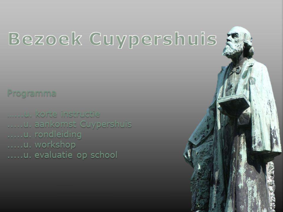 Programma …...u. korte instructie.....u. aankomst Cuypershuis.....u. rondleiding.....u. workshop.....u. evaluatie op school Programma …...u. korte ins