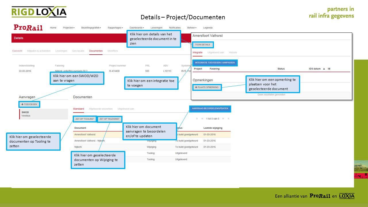 Details – Project/Documenten Klik hier om een SWOD/WZO aan te vragen Klik hier om details van het geselecteerde document in te zien Klik hier om een integratie toe te voegen Klik hier om document aanvragen te beoordelen en/of te updaten Klik hier om een opmerking te plaatsen voor het geselecteerde document Klik hier om geselecteerde documenten op Tooling te zetten Klik hier om geselecteerde documenten op Wijziging te zetten
