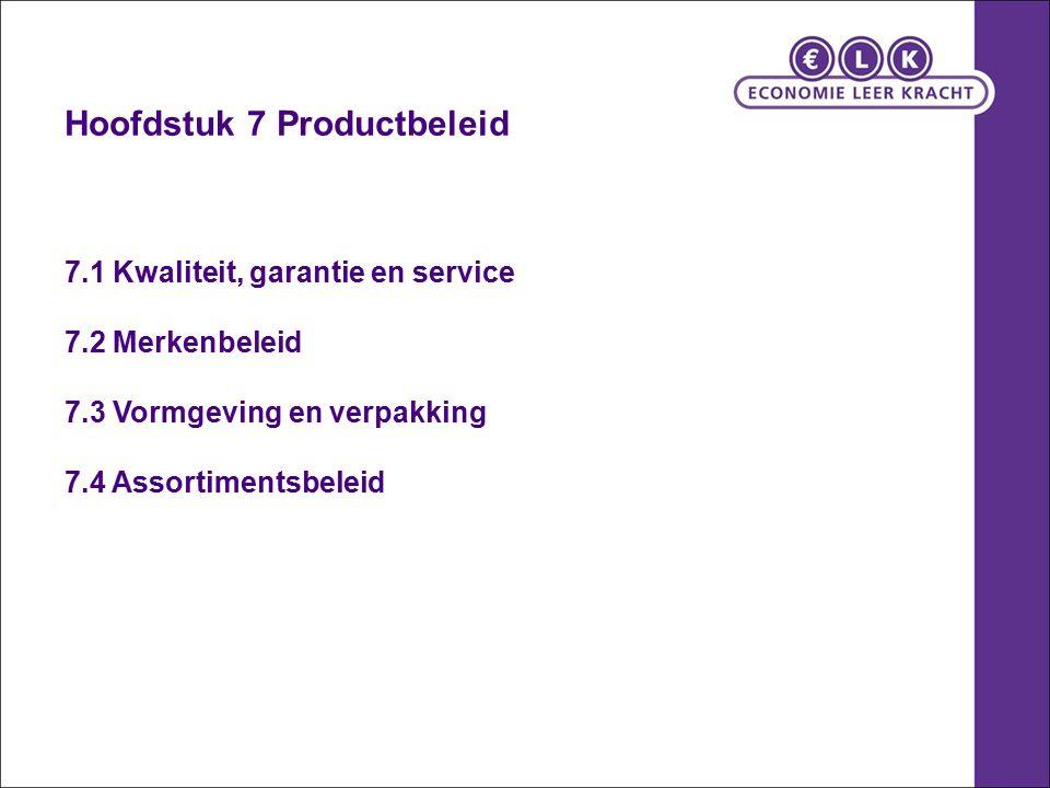 Hoofdstuk 7 Productbeleid 7.1 Kwaliteit, garantie en service 7.2 Merkenbeleid 7.3 Vormgeving en verpakking 7.4 Assortimentsbeleid