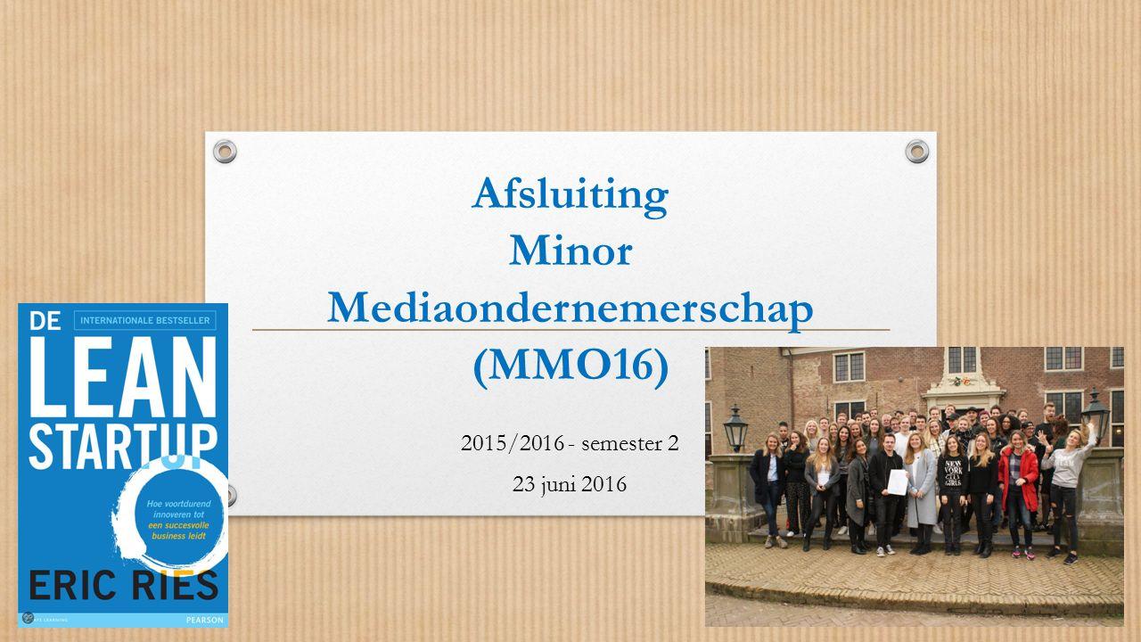 Afsluiting Minor Mediaondernemerschap (MMO16) 2015/2016 - semester 2 23 juni 2016