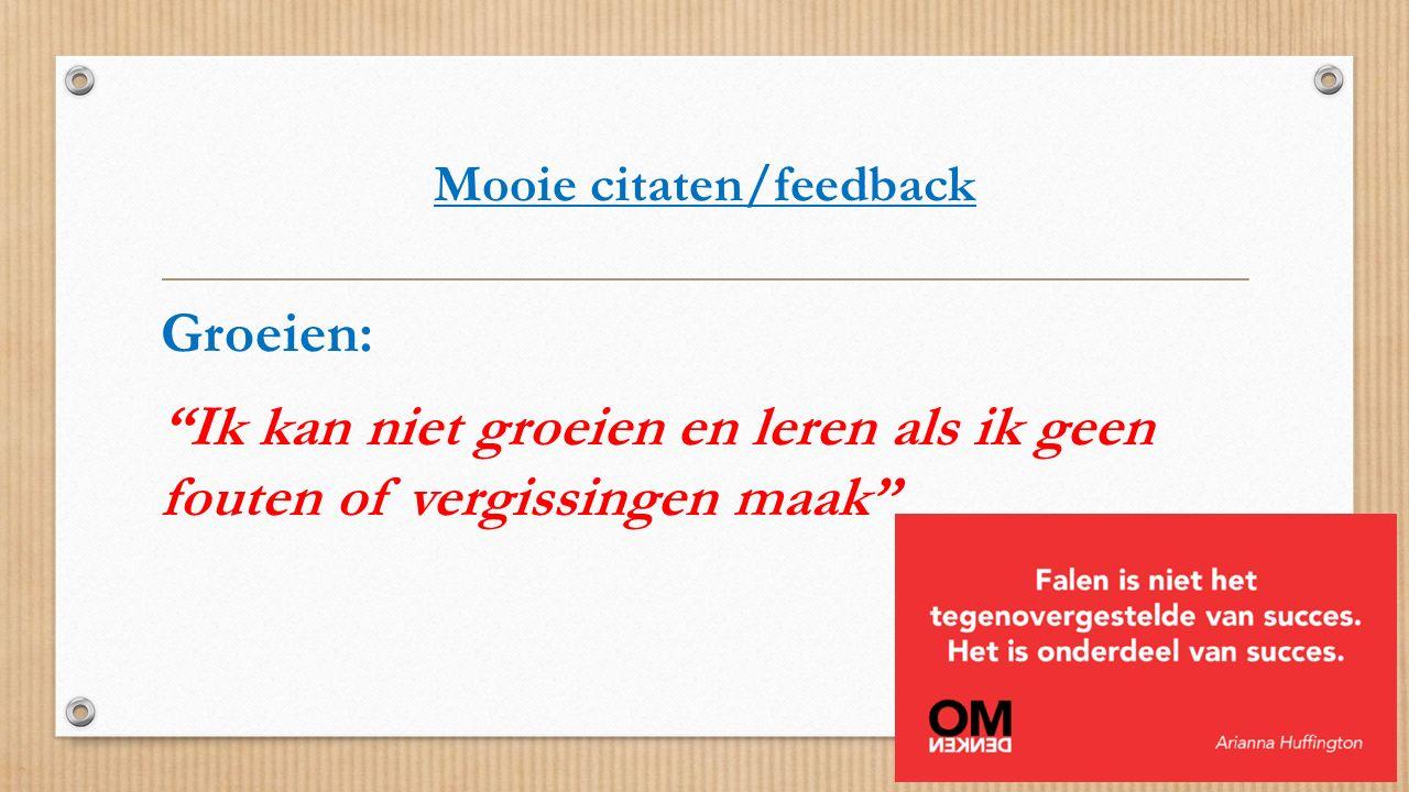 """Mooie citaten/feedback Groeien: """"Ik kan niet groeien en leren als ik geen fouten of vergissingen maak"""""""