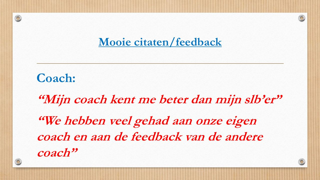 """Mooie citaten/feedback Coach: """"Mijn coach kent me beter dan mijn slb'er"""" """"We hebben veel gehad aan onze eigen coach en aan de feedback van de andere c"""