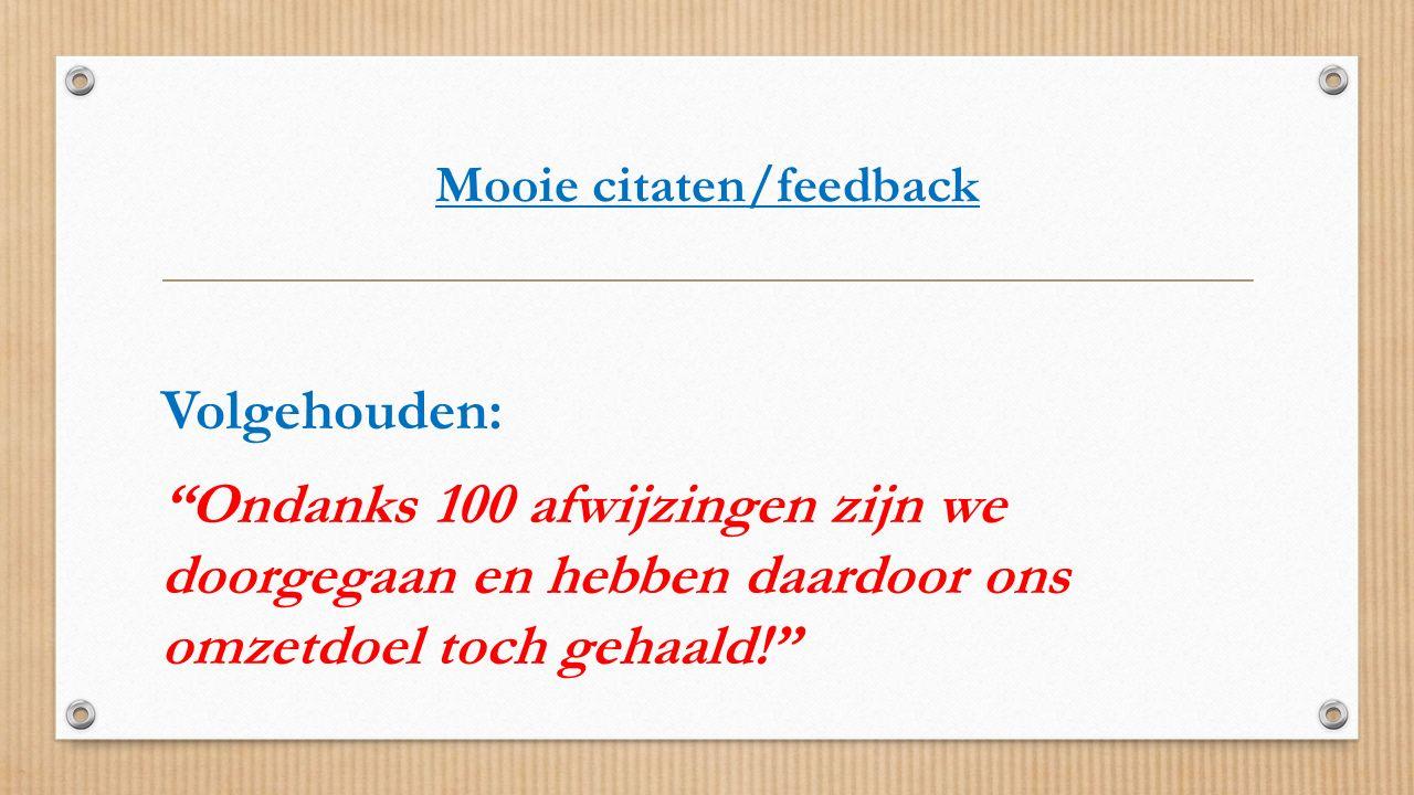 """Mooie citaten/feedback Volgehouden: """"Ondanks 100 afwijzingen zijn we doorgegaan en hebben daardoor ons omzetdoel toch gehaald!"""""""