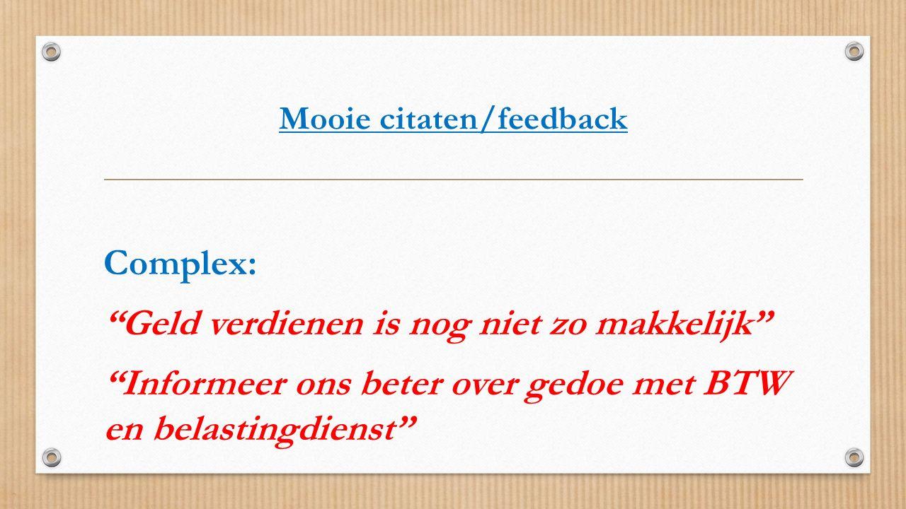 """Mooie citaten/feedback Complex: """"Geld verdienen is nog niet zo makkelijk"""" """"Informeer ons beter over gedoe met BTW en belastingdienst"""""""
