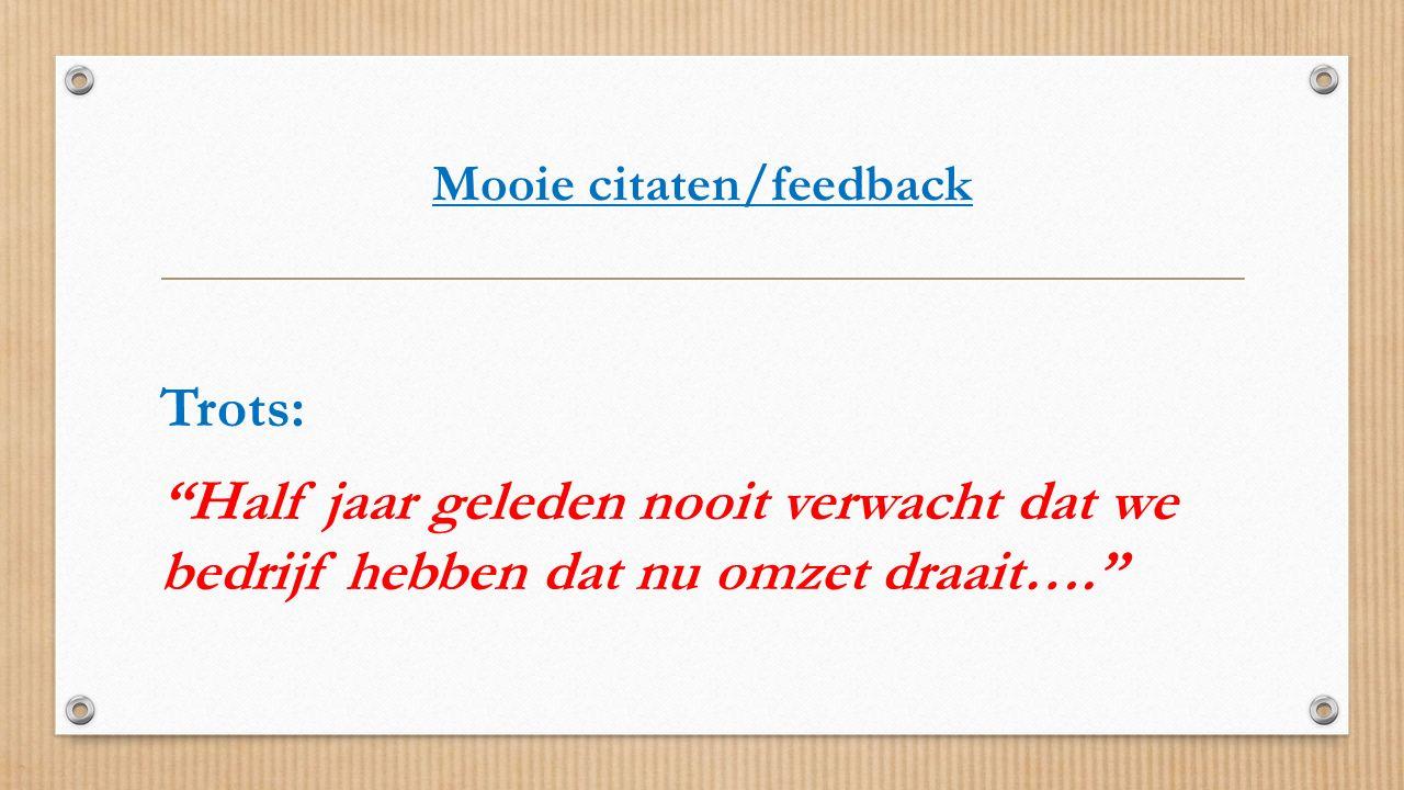 """Mooie citaten/feedback Trots: """"Half jaar geleden nooit verwacht dat we bedrijf hebben dat nu omzet draait…."""""""