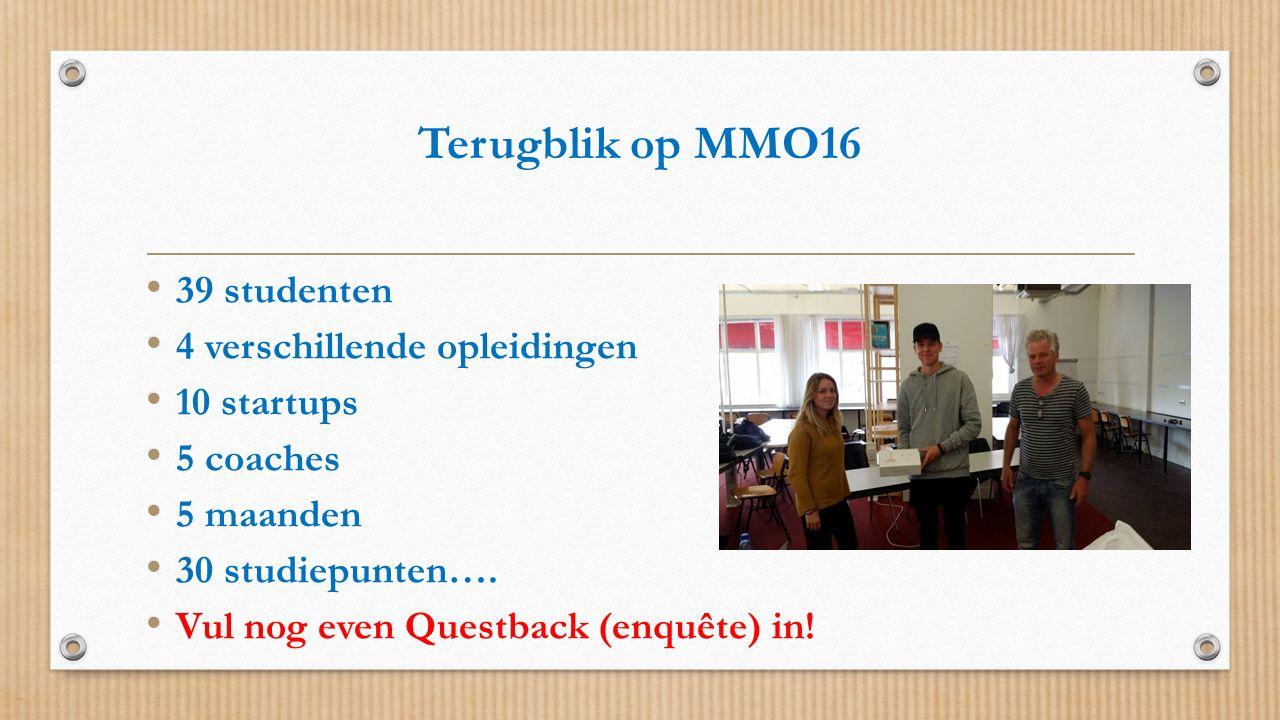 Terugblik op MMO16 39 studenten 4 verschillende opleidingen 10 startups 5 coaches 5 maanden 30 studiepunten…. Vul nog even Questback (enquête) in!