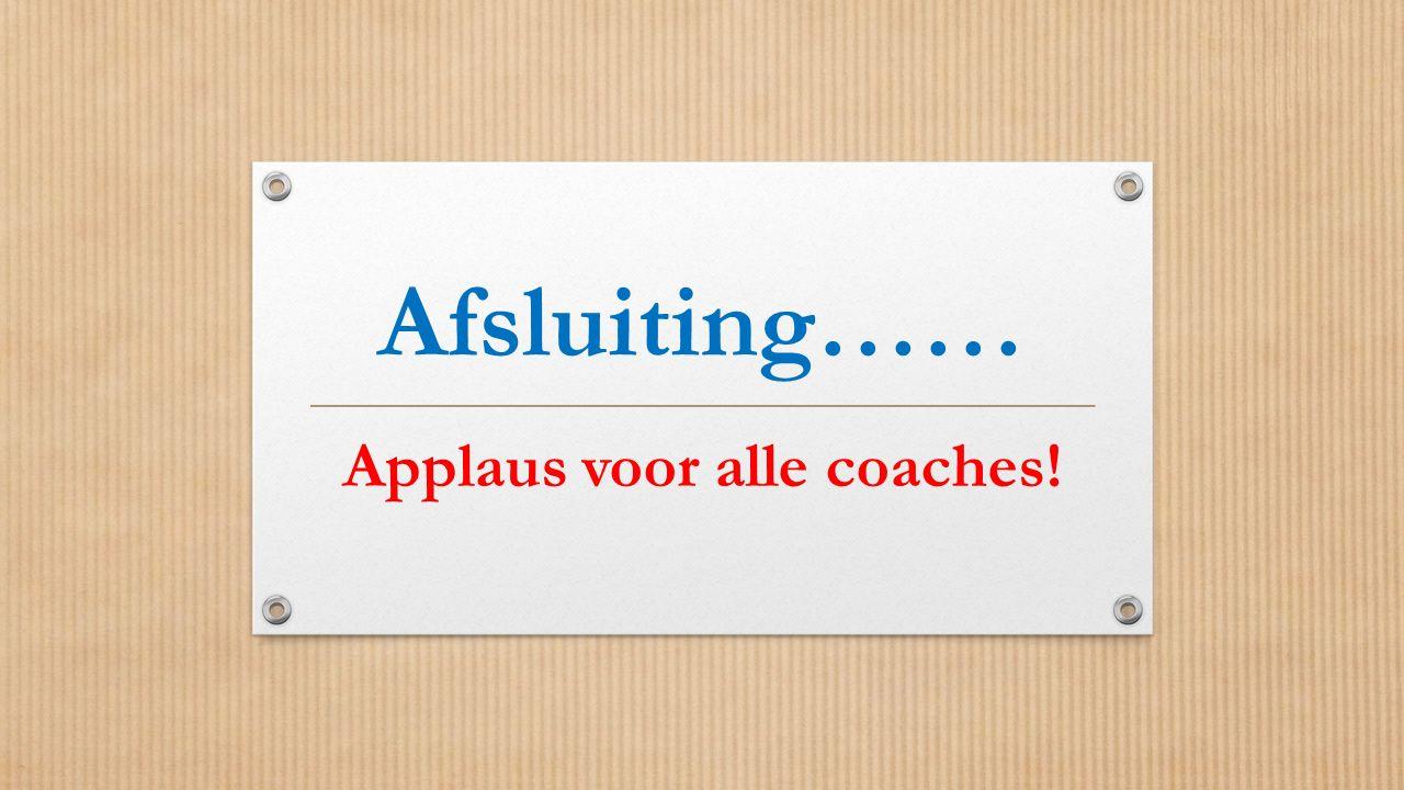 Afsluiting…… Applaus voor alle coaches!