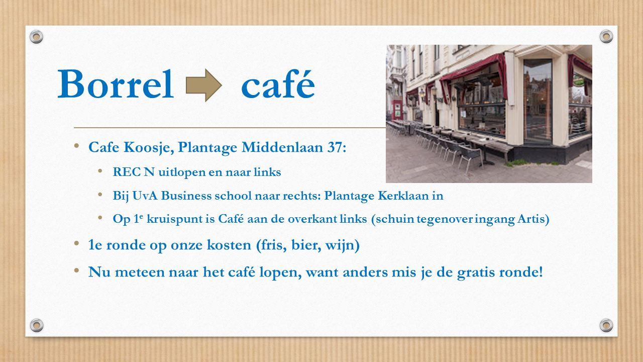 Borrel café Cafe Koosje, Plantage Middenlaan 37: REC N uitlopen en naar links Bij UvA Business school naar rechts: Plantage Kerklaan in Op 1 e kruispu