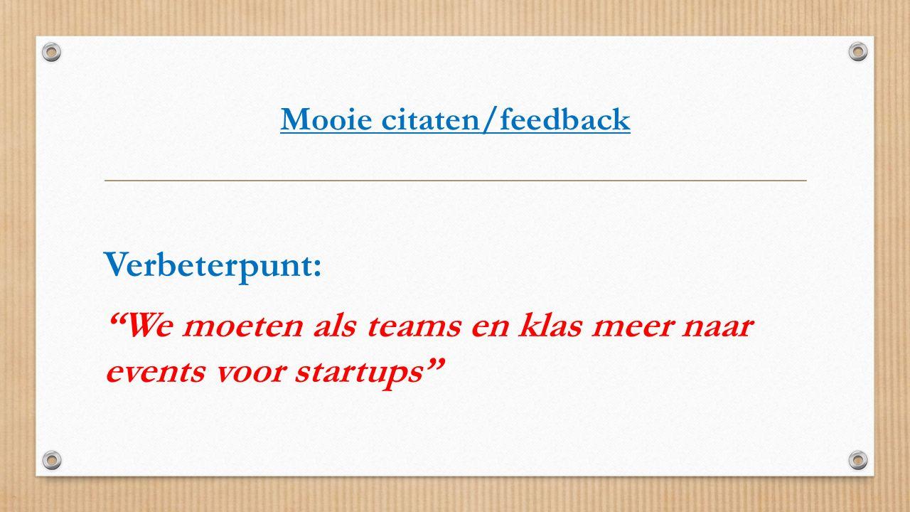 """Mooie citaten/feedback Verbeterpunt: """"We moeten als teams en klas meer naar events voor startups"""""""