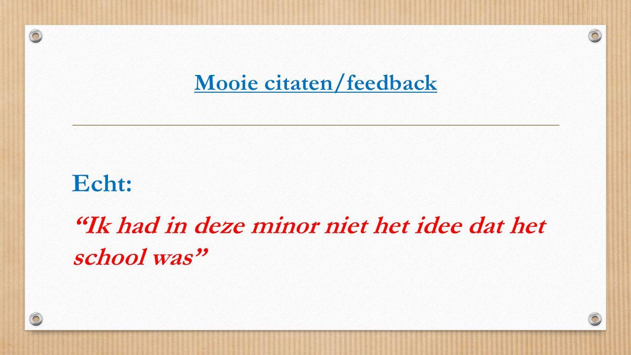 """Mooie citaten/feedback Echt: """"Ik had in deze minor niet het idee dat het school was"""""""