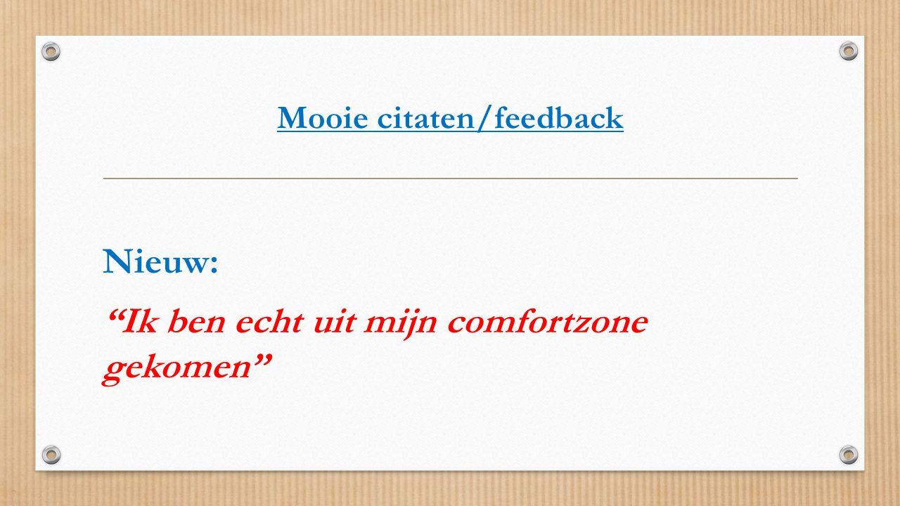 """Mooie citaten/feedback Nieuw: """"Ik ben echt uit mijn comfortzone gekomen"""""""