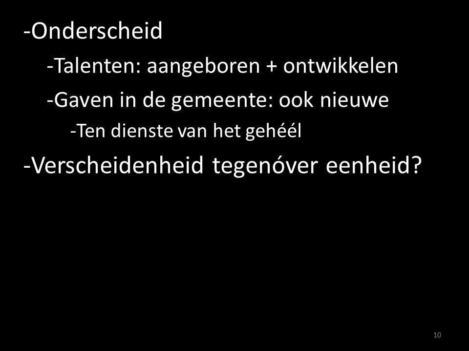 -Onderscheid -Talenten: aangeboren + ontwikkelen -Gaven in de gemeente: ook nieuwe -Ten dienste van het gehéél -Verscheidenheid tegenóver eenheid.
