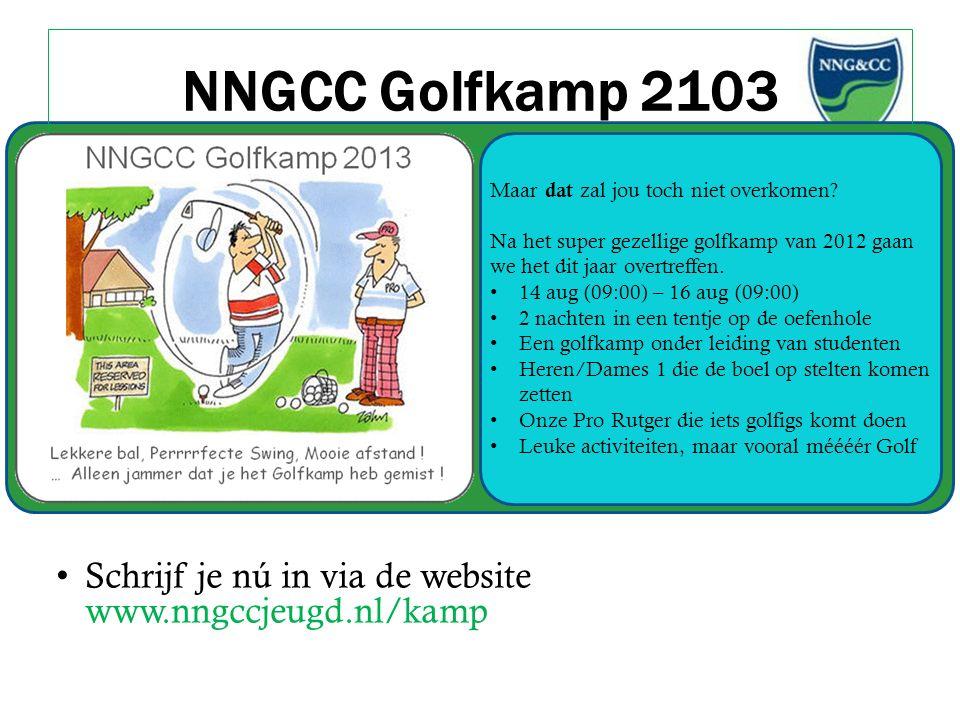 NNGCC Golfkamp 2103 Schrijf je nú in via de website www.nngccjeugd.nl/kamp Maar dat zal jou toch niet overkomen? Na het super gezellige golfkamp van 2
