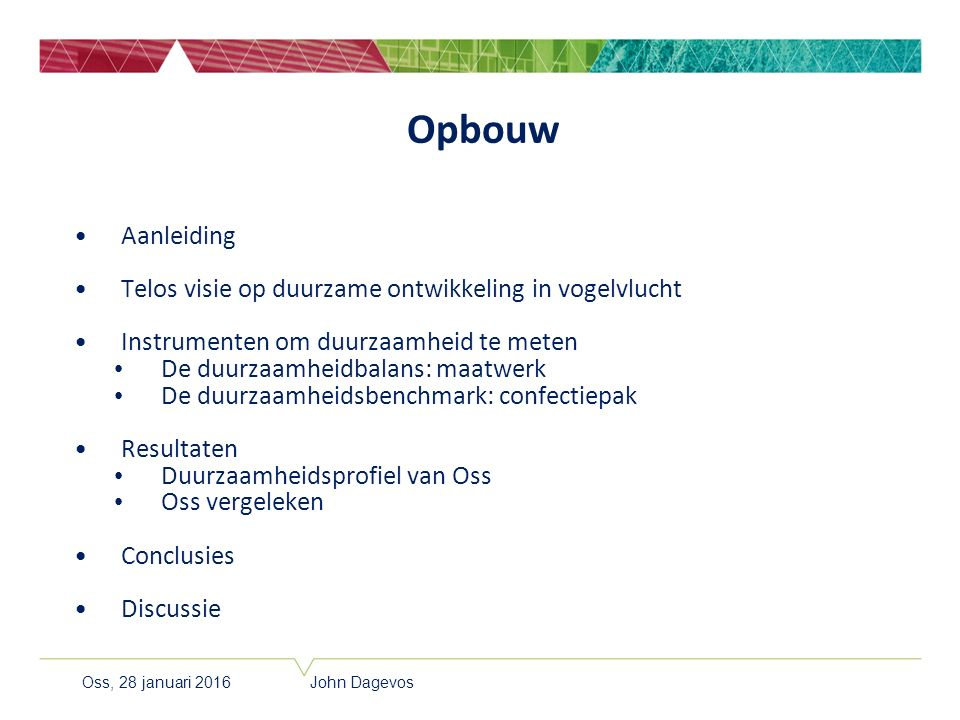 Aanleiding Ambitie uit coalitieakkoord Durven door doen : Gemeente Oss in de top 3 van de meest duurzame Brabantse gemeenten Ambitie roept tal van vragen op: Wat verstaan we onder een duurzame gemeente.