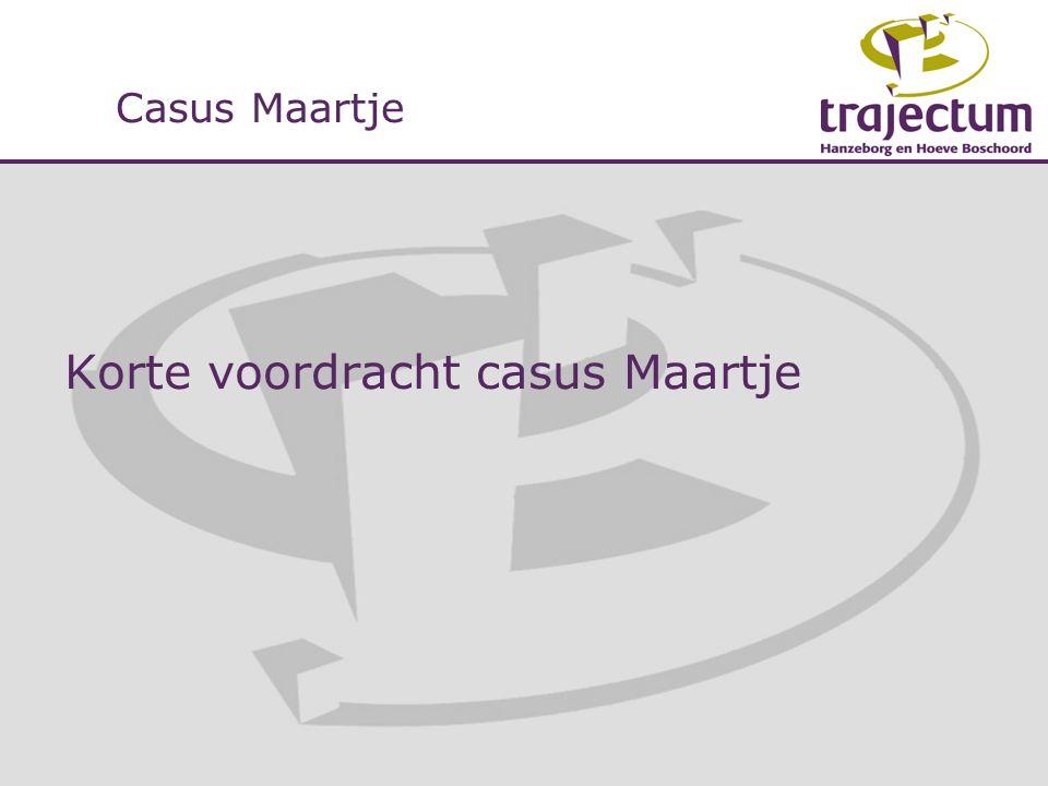 Korte voordracht casus Maartje Casus Maartje