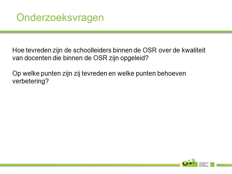 Onderzoeksvragen Hoe tevreden zijn de schoolleiders binnen de OSR over de kwaliteit van docenten die binnen de OSR zijn opgeleid.