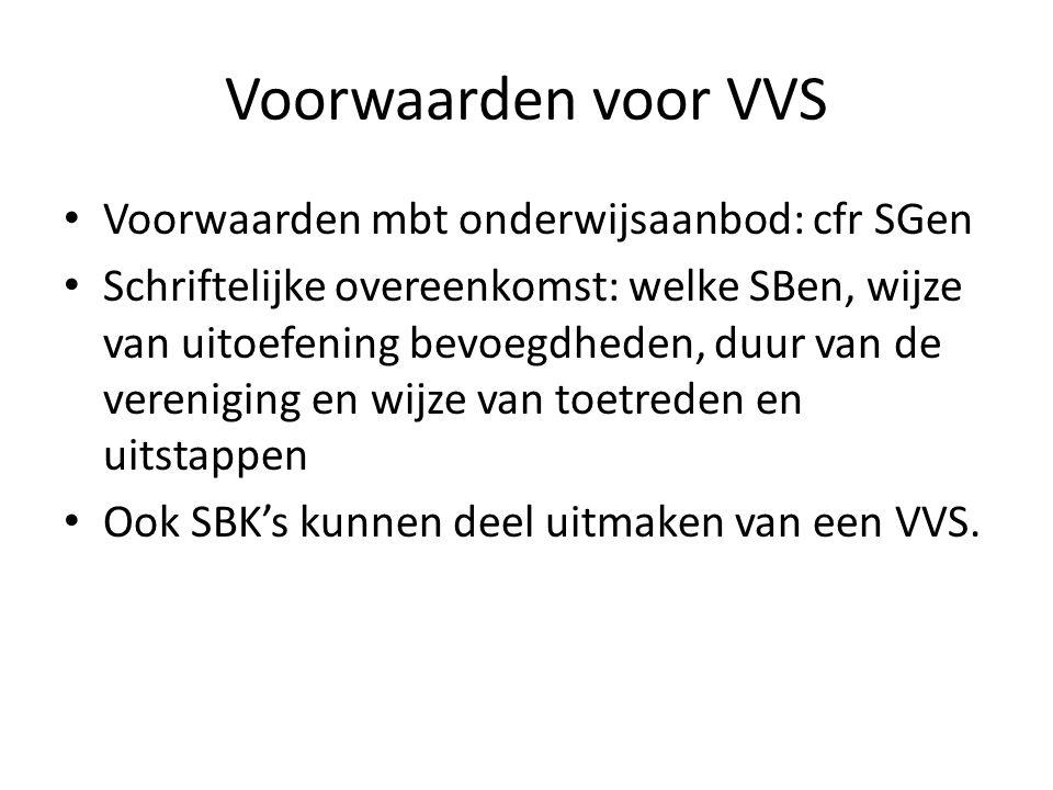 Voorwaarden voor VVS Voorwaarden mbt onderwijsaanbod: cfr SGen Schriftelijke overeenkomst: welke SBen, wijze van uitoefening bevoegdheden, duur van de vereniging en wijze van toetreden en uitstappen Ook SBK's kunnen deel uitmaken van een VVS.