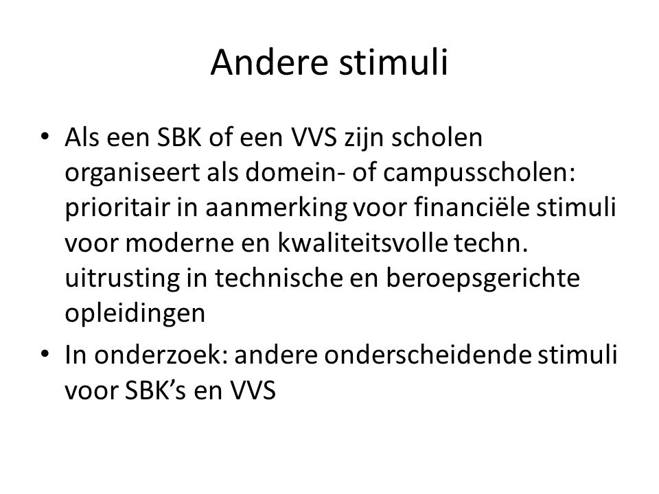 Andere stimuli Als een SBK of een VVS zijn scholen organiseert als domein- of campusscholen: prioritair in aanmerking voor financiële stimuli voor moderne en kwaliteitsvolle techn.