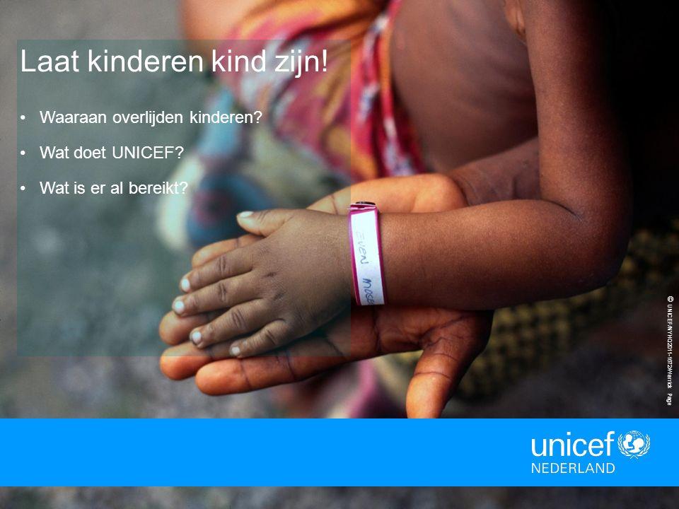 13 © UNICEF/NYHQ2011-1672/Warrick Page Laat kinderen kind zijn! Waaraan overlijden kinderen? Wat doet UNICEF? Wat is er al bereikt?